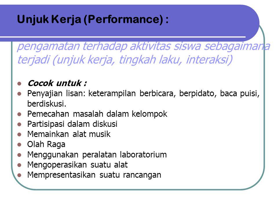 Unjuk Kerja (Performance) : pengamatan terhadap aktivitas siswa sebagaimana terjadi (unjuk kerja, tingkah laku, interaksi)