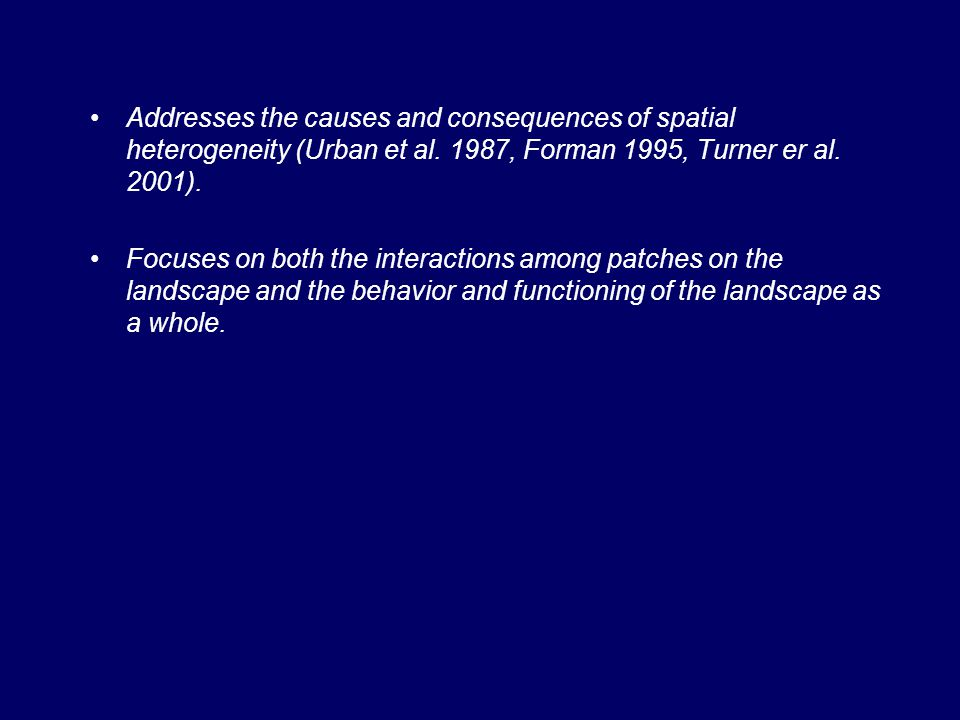 Addresses the causes and consequences of spatial heterogeneity (Urban et al. 1987, Forman 1995, Turner er al. 2001).