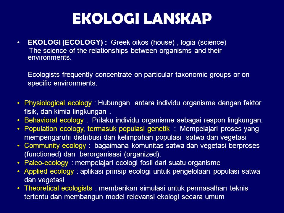 EKOLOGI LANSKAP EKOLOGI (ECOLOGY) : Greek oikos (house) , logiā (science)