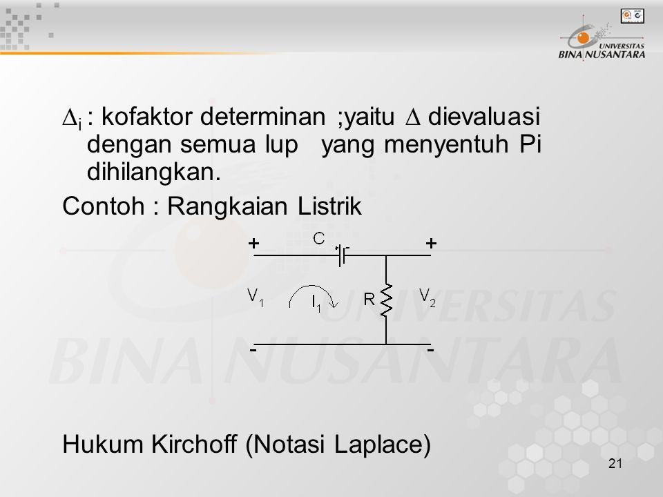 i : kofaktor determinan ;yaitu  dievaluasi dengan semua lup yang menyentuh Pi dihilangkan.
