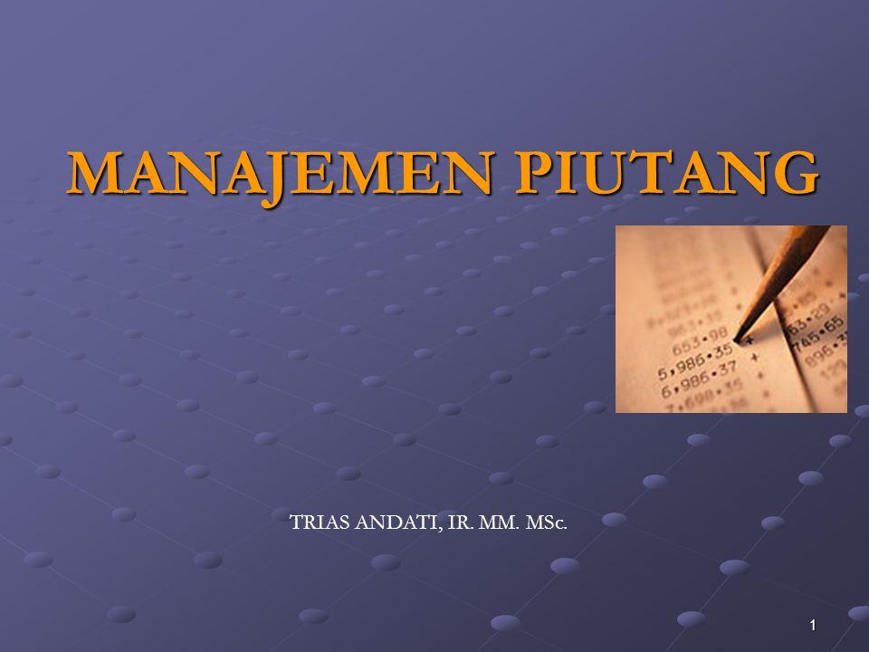 MANAJEMEN PIUTANG TRIAS ANDATI, IR. MM. MSc.