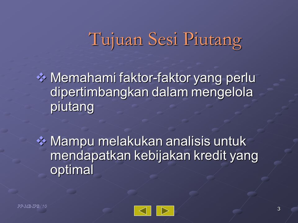 Tujuan Sesi Piutang Memahami faktor-faktor yang perlu dipertimbangkan dalam mengelola piutang.