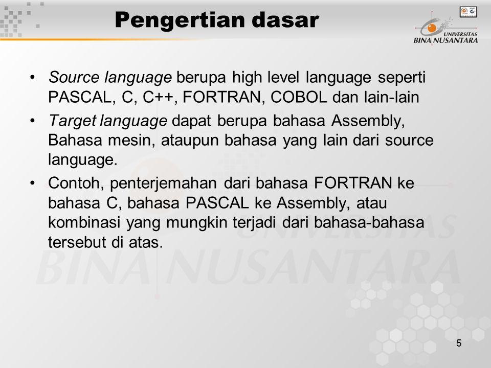 Pengertian dasar Source language berupa high level language seperti PASCAL, C, C++, FORTRAN, COBOL dan lain-lain.