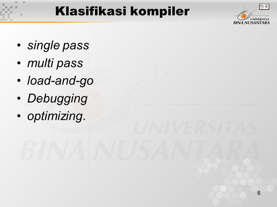 Klasifikasi kompiler single pass multi pass load-and-go Debugging optimizing.