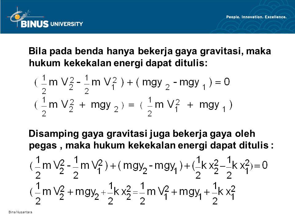 Bila pada benda hanya bekerja gaya gravitasi, maka hukum kekekalan energi dapat ditulis: