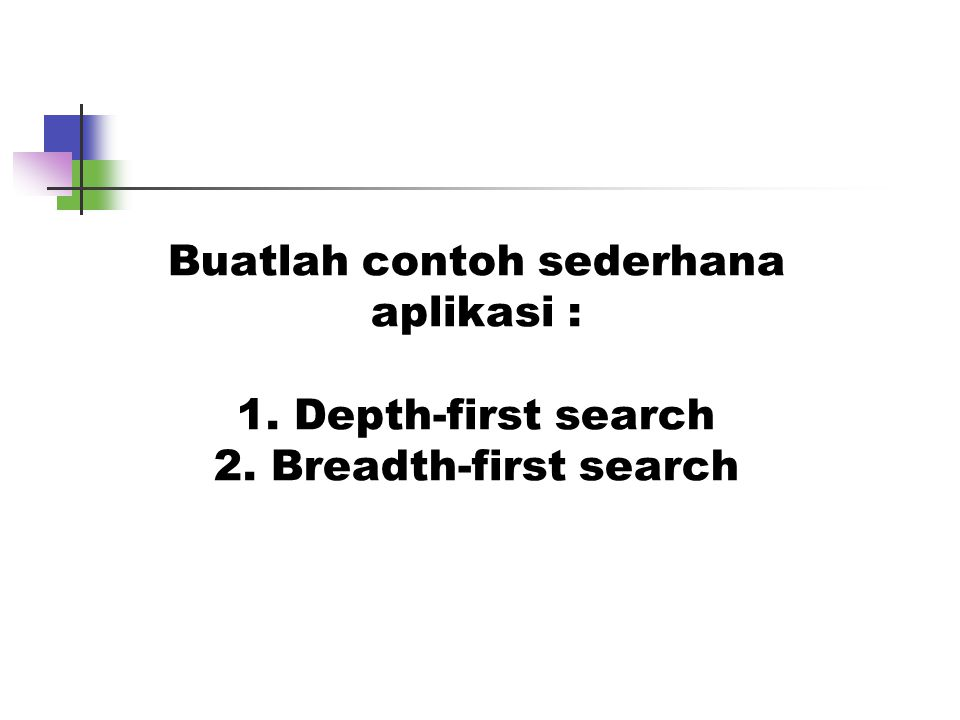 Buatlah contoh sederhana aplikasi : 1. Depth-first search 2