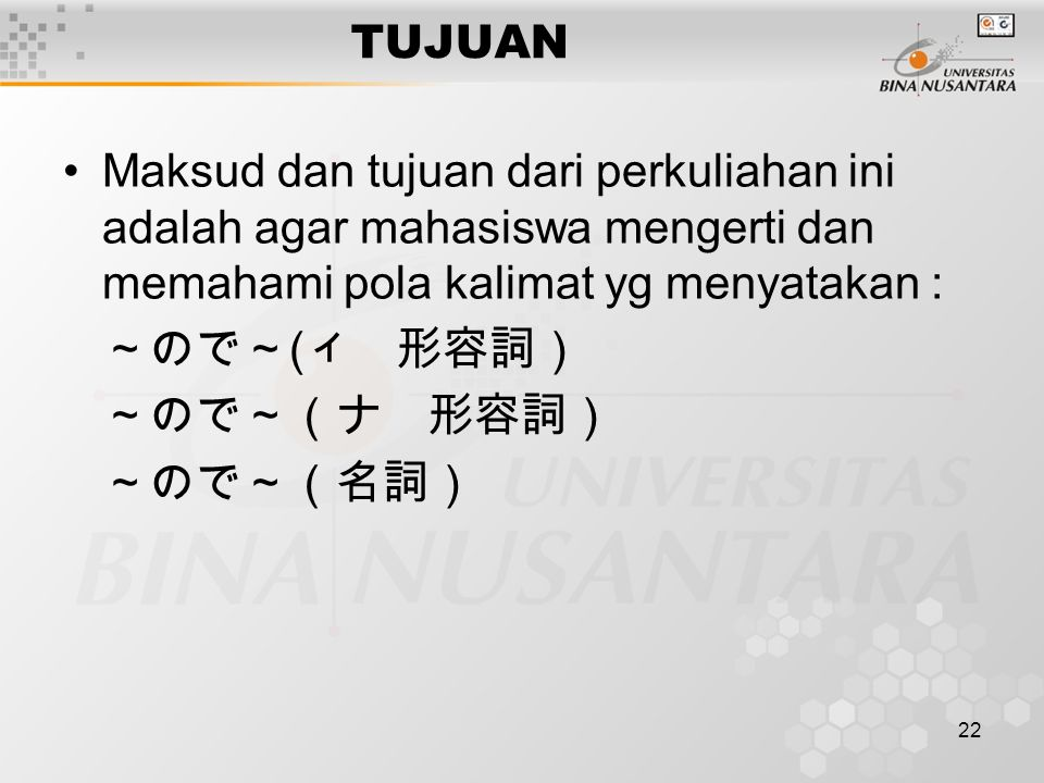 TUJUAN Maksud dan tujuan dari perkuliahan ini adalah agar mahasiswa mengerti dan memahami pola kalimat yg menyatakan :