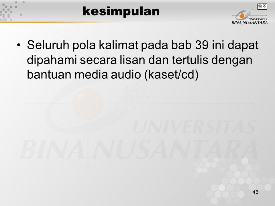 kesimpulan Seluruh pola kalimat pada bab 39 ini dapat dipahami secara lisan dan tertulis dengan bantuan media audio (kaset/cd)