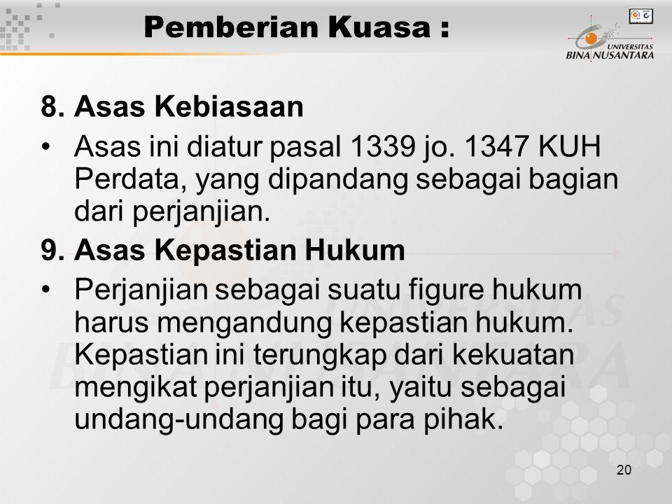 Pemberian Kuasa : Asas Kebiasaan. Asas ini diatur pasal 1339 jo. 1347 KUH Perdata, yang dipandang sebagai bagian dari perjanjian.