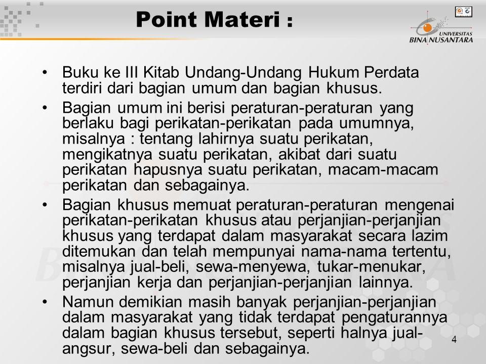 Point Materi : Buku ke III Kitab Undang-Undang Hukum Perdata terdiri dari bagian umum dan bagian khusus.