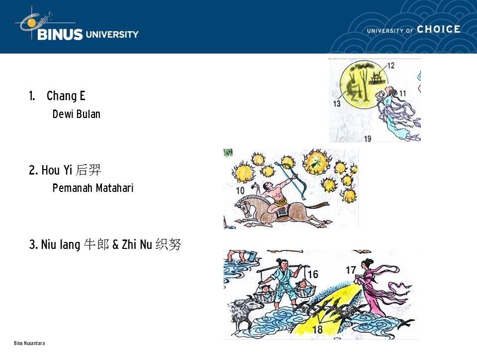 1. Chang E 2. Hou Yi 后羿 3. Niu lang 牛郎 & Zhi Nu 织努 Dewi Bulan