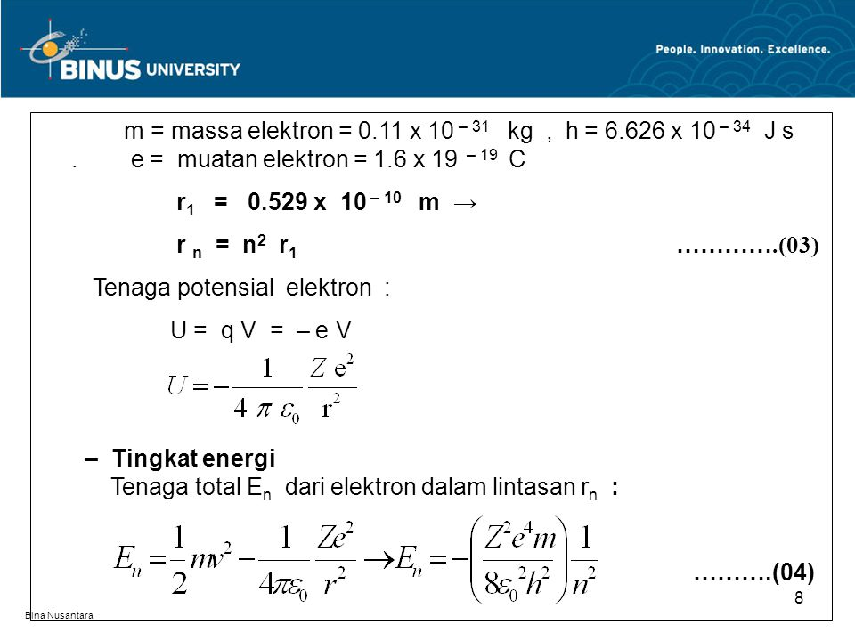 Tenaga potensial elektron : U = q V = – e V