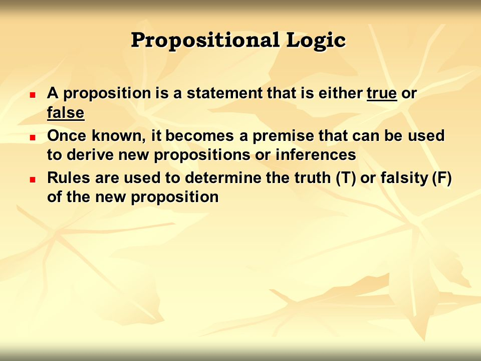 Propositional Logic A proposition is a statement that is either true or false.