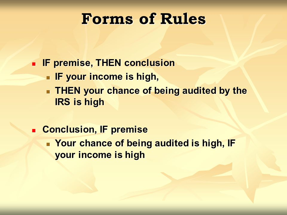 Forms of Rules IF premise, THEN conclusion IF your income is high,