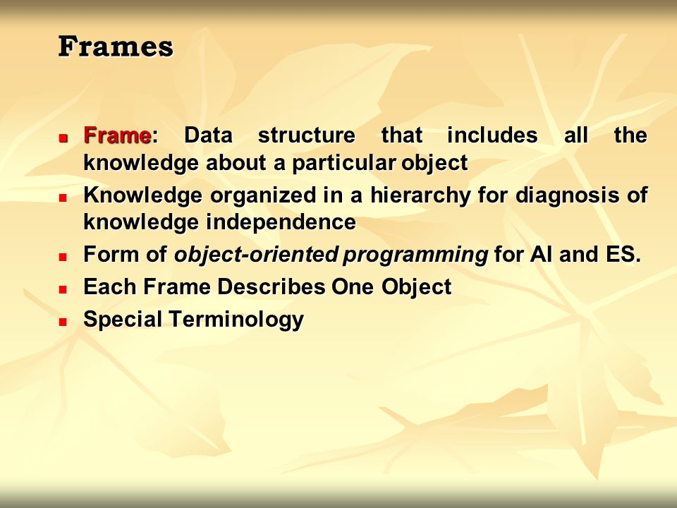 Frames Frame: Data structure that includes all the knowledge about a particular object.