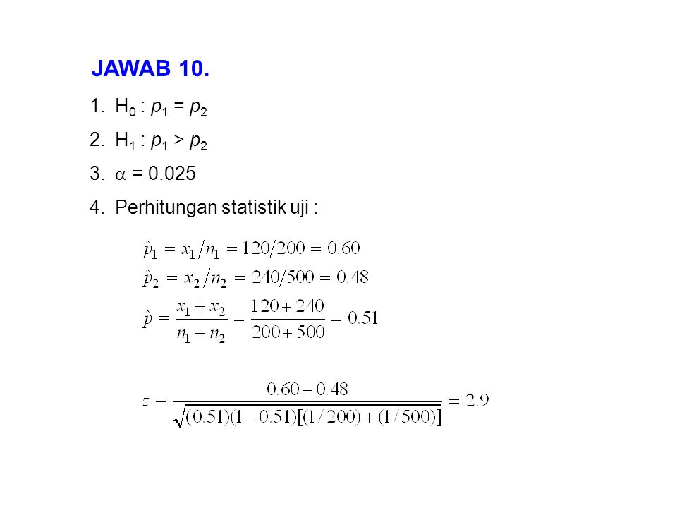 JAWAB 10. H0 : p1 = p2 H1 : p1 > p2  = 0.025