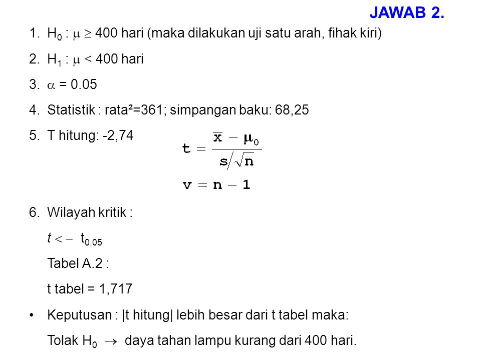 JAWAB 2. H0 :   400 hari (maka dilakukan uji satu arah, fihak kiri)