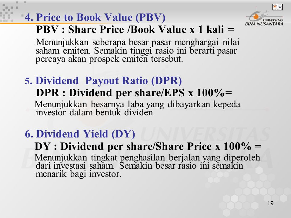 4. Price to Book Value (PBV) PBV : Share Price /Book Value x 1 kali =