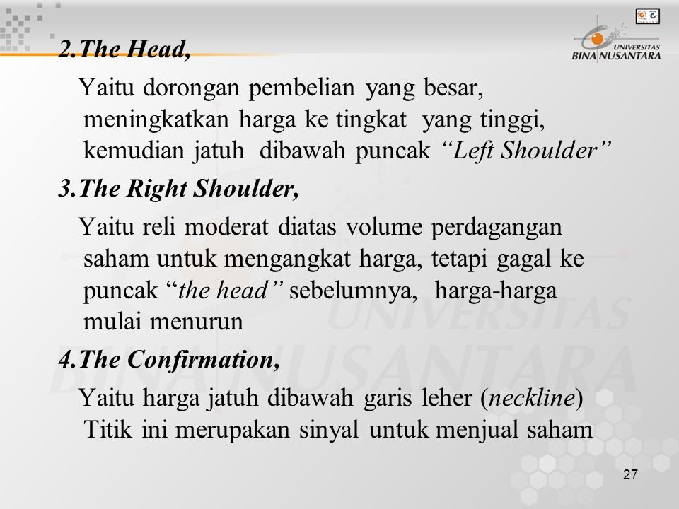 2.The Head, Yaitu dorongan pembelian yang besar, meningkatkan harga ke tingkat yang tinggi, kemudian jatuh dibawah puncak Left Shoulder