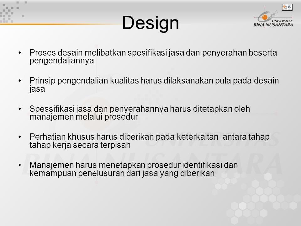 Design Proses desain melibatkan spesifikasi jasa dan penyerahan beserta pengendaliannya.