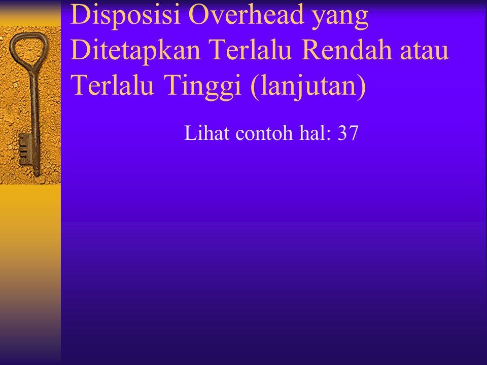 Disposisi Overhead yang Ditetapkan Terlalu Rendah atau Terlalu Tinggi (lanjutan)