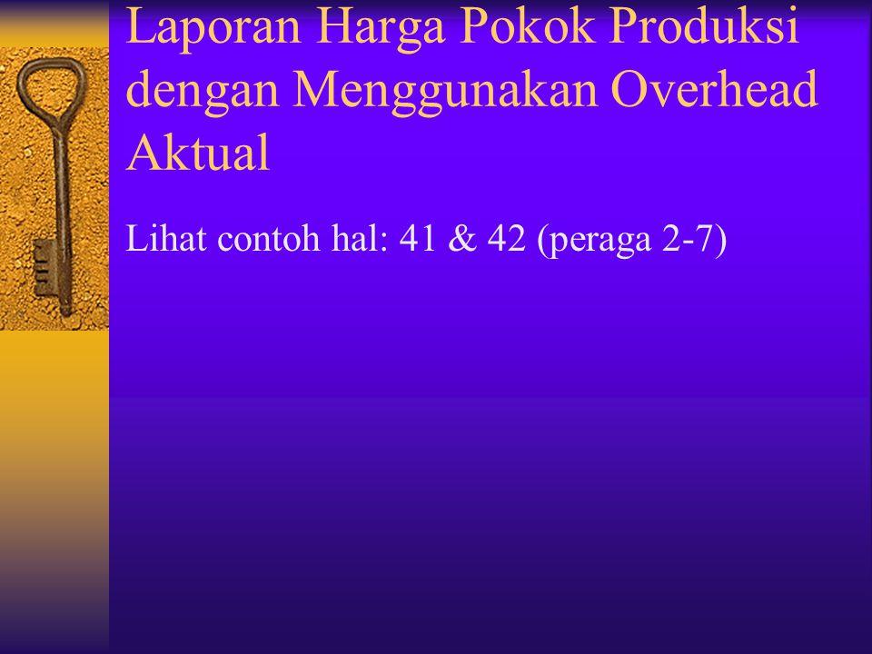 Laporan Harga Pokok Produksi dengan Menggunakan Overhead Aktual