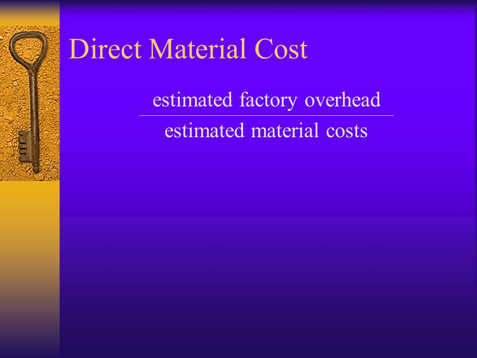 Direct Material Cost estimated factory overhead