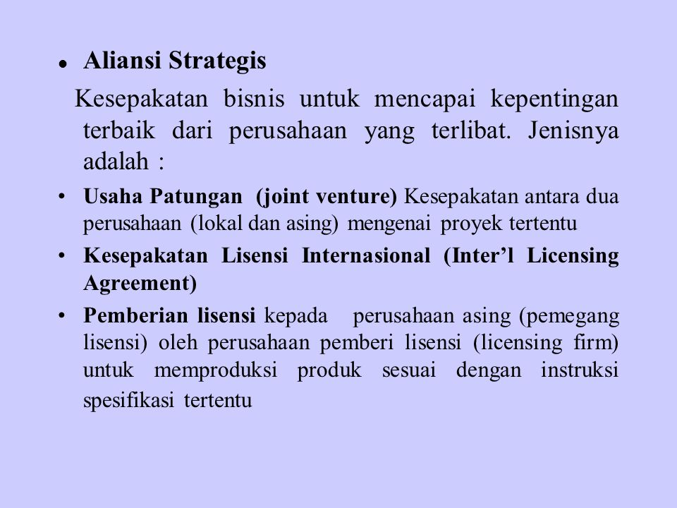 Aliansi Strategis Kesepakatan bisnis untuk mencapai kepentingan terbaik dari perusahaan yang terlibat. Jenisnya adalah :