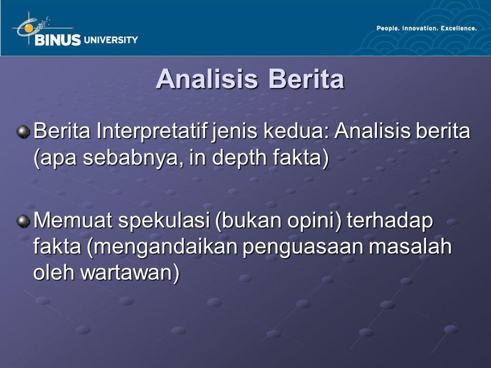 Analisis Berita Berita Interpretatif jenis kedua: Analisis berita (apa sebabnya, in depth fakta)