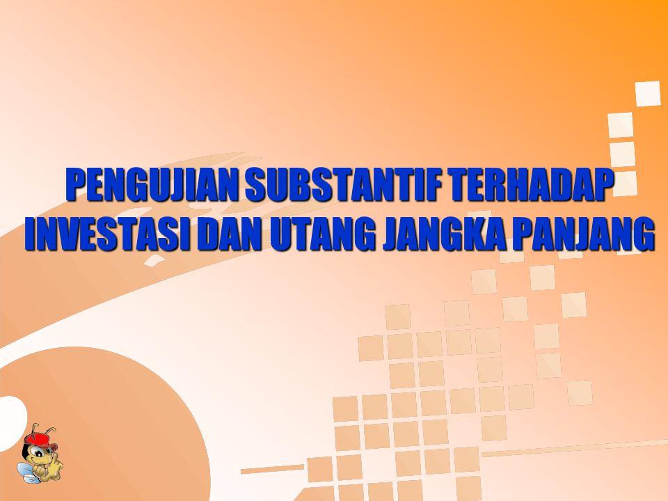 PENGUJIAN SUBSTANTIF TERHADAP INVESTASI DAN UTANG JANGKA PANJANG