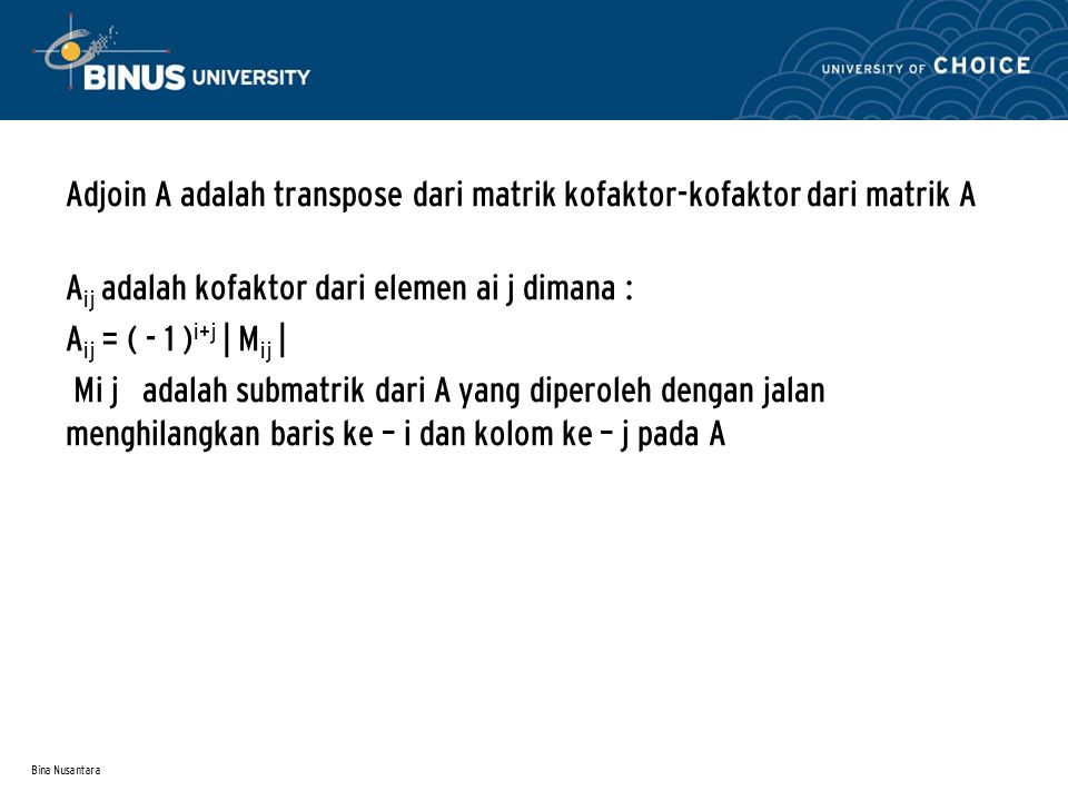 Adjoin A adalah transpose dari matrik kofaktor-kofaktor dari matrik A