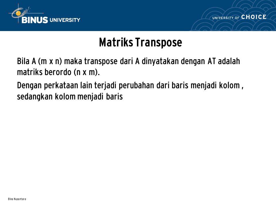 Matriks Transpose Bila A (m x n) maka transpose dari A dinyatakan dengan AT adalah matriks berordo (n x m).