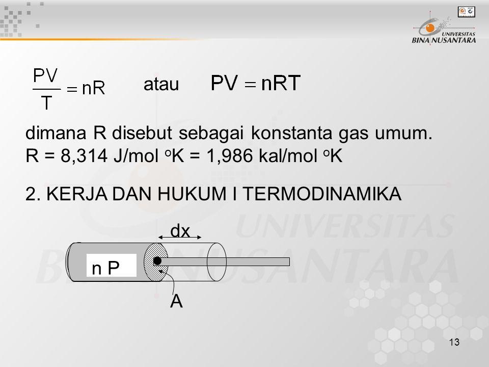 atau dimana R disebut sebagai konstanta gas umum. R = 8,314 J/mol oK = 1,986 kal/mol oK. 2. KERJA DAN HUKUM I TERMODINAMIKA.