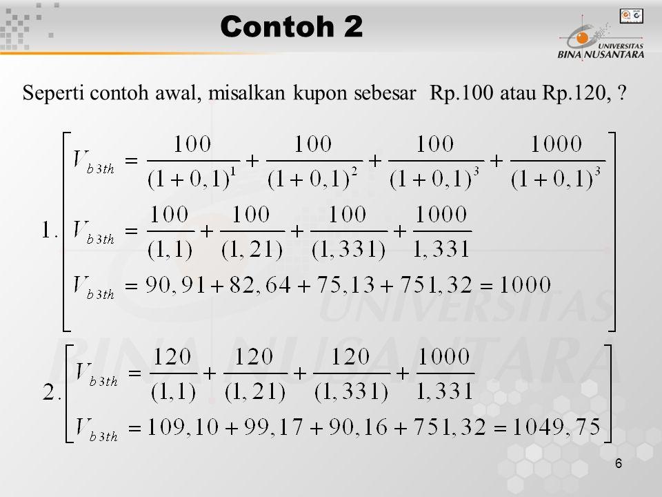 Contoh 2 Seperti contoh awal, misalkan kupon sebesar Rp.100 atau Rp.120,