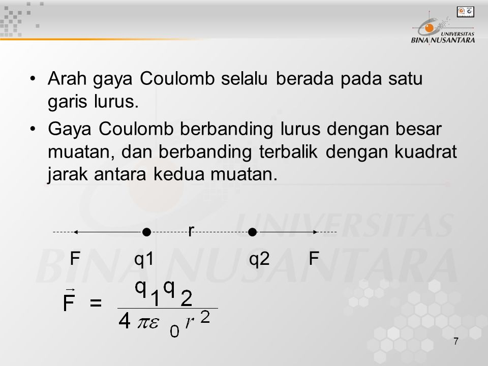 Arah gaya Coulomb selalu berada pada satu garis lurus.
