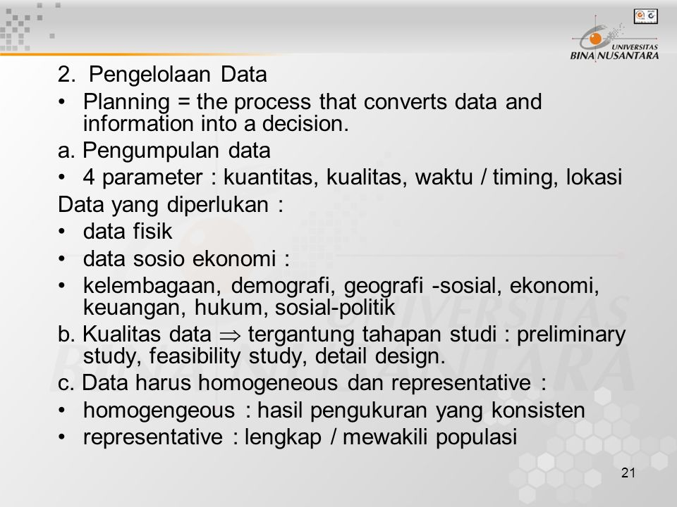2. Pengelolaan Data Planning = the process that converts data and information into a decision. a. Pengumpulan data.