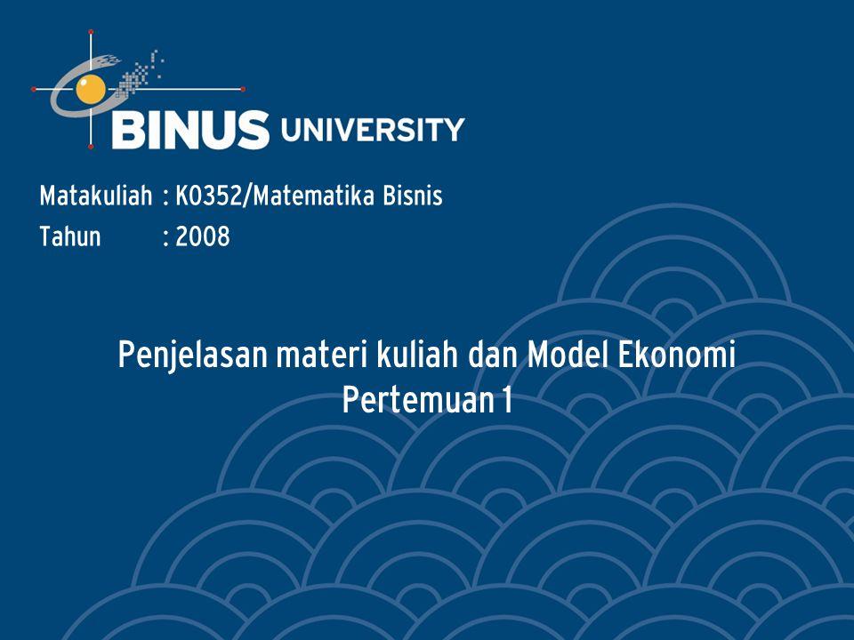 Penjelasan materi kuliah dan Model Ekonomi Pertemuan 1