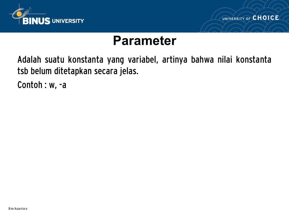 Parameter Adalah suatu konstanta yang variabel, artinya bahwa nilai konstanta tsb belum ditetapkan secara jelas.