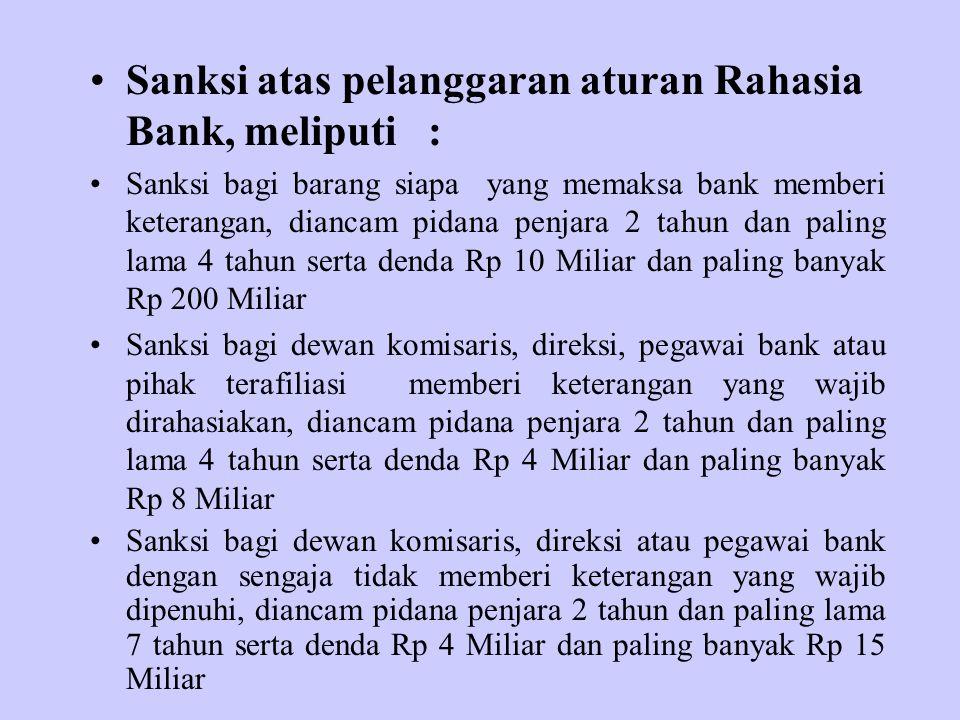Sanksi atas pelanggaran aturan Rahasia Bank, meliputi :