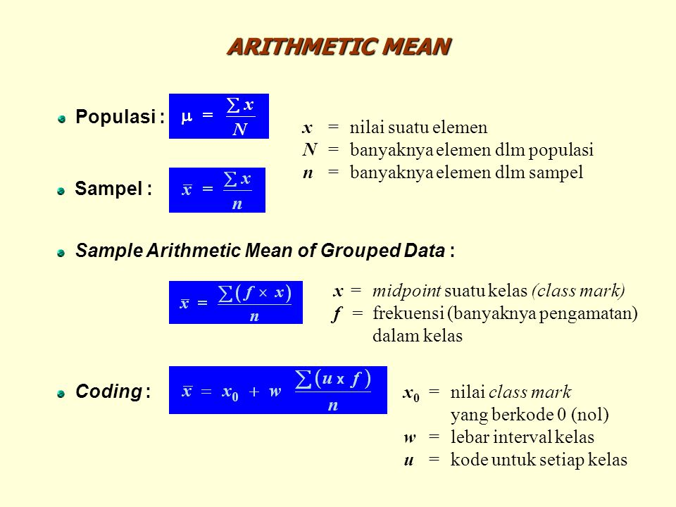 ARITHMETIC MEAN Populasi : Sampel : x = nilai suatu elemen