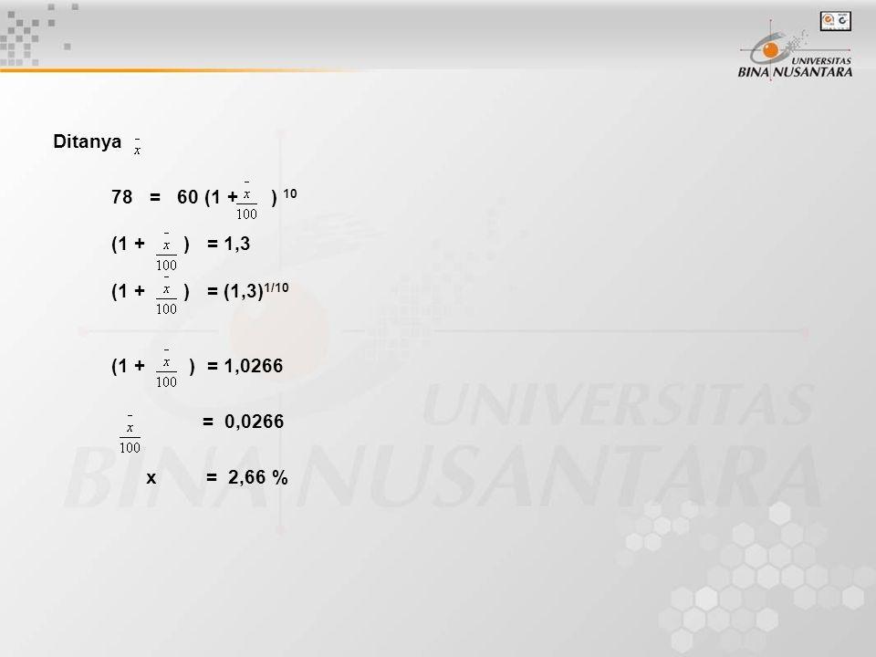 Ditanya 78 = 60 (1 + ) 10. (1 + ) = 1,3. (1 + ) = (1,3)1/10. (1 + ) = 1,0266.