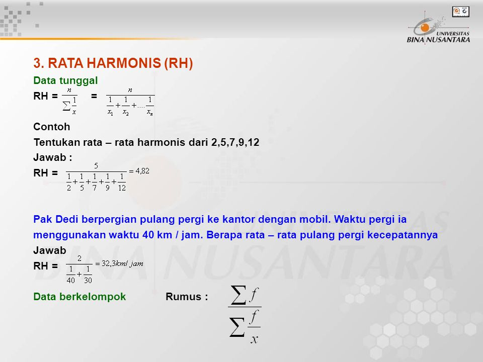 3. RATA HARMONIS (RH) Data tunggal RH = = Contoh