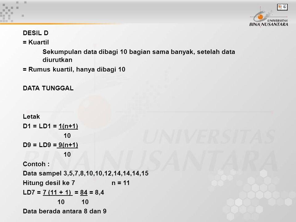 DESIL D = Kuartil. Sekumpulan data dibagi 10 bagian sama banyak, setelah data diurutkan. = Rumus kuartil, hanya dibagi 10.