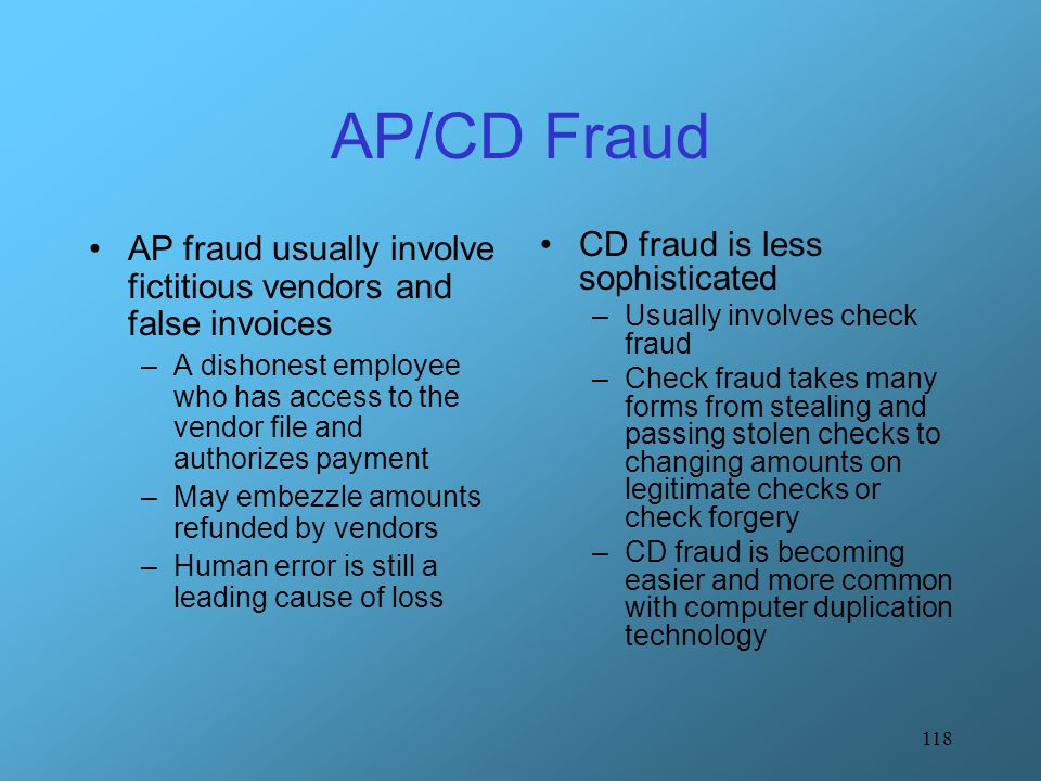 AP/CD Fraud AP fraud usually involve fictitious vendors and false invoices.