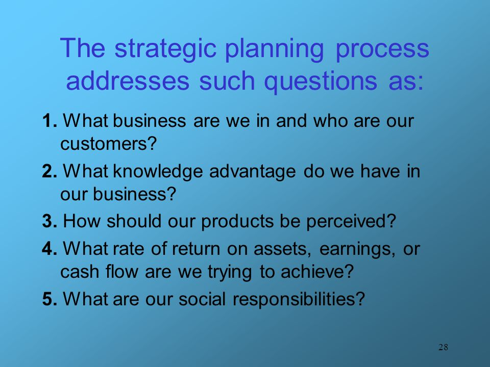 The strategic planning process addresses such questions as: