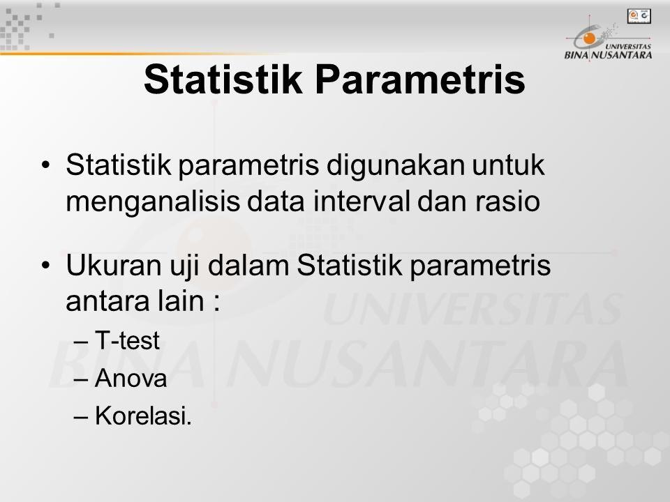 Statistik Parametris Statistik parametris digunakan untuk menganalisis data interval dan rasio. Ukuran uji dalam Statistik parametris antara lain :