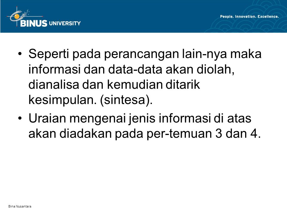Seperti pada perancangan lain-nya maka informasi dan data-data akan diolah, dianalisa dan kemudian ditarik kesimpulan. (sintesa).