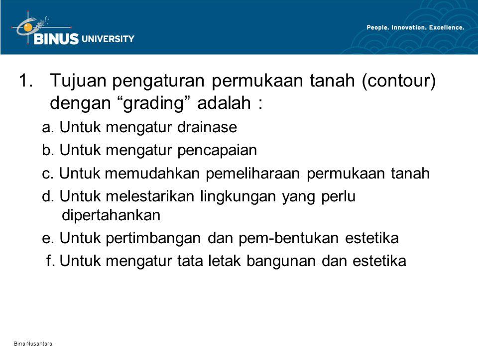 Tujuan pengaturan permukaan tanah (contour) dengan grading adalah :