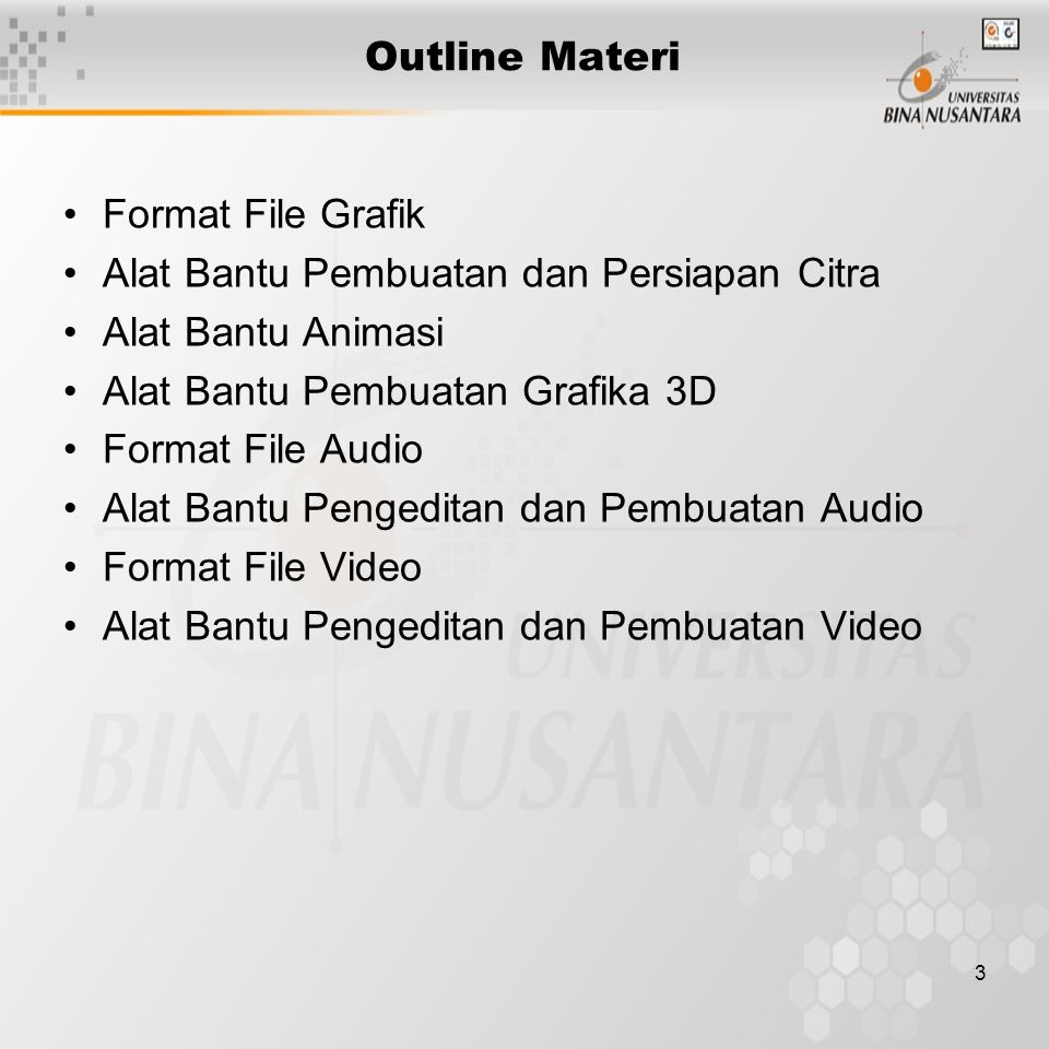 Outline Materi Format File Grafik. Alat Bantu Pembuatan dan Persiapan Citra. Alat Bantu Animasi. Alat Bantu Pembuatan Grafika 3D.