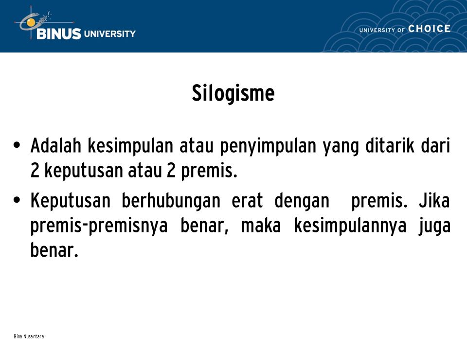 Silogisme Adalah kesimpulan atau penyimpulan yang ditarik dari 2 keputusan atau 2 premis.